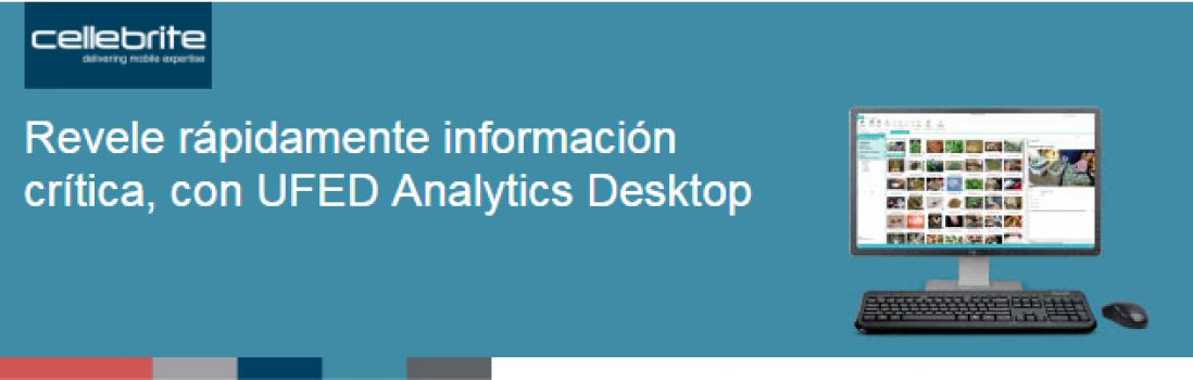"""Actualizacion UFED Analytics Desktop. """"Acelere las investigaciones digitales"""""""